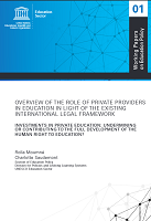 Overview of the role of private providers in education in light of the existing international legal framework : investments in private education : undermining or contributing to the full development of the human right to education ?