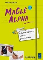 MACLE ALPHA. A1.1 : cahier d'écriture script pour adultes