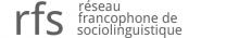 4e Congrès 2019 du Réseau francophone de sociolinguistique : langues de valeur et valeur des langues