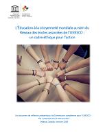 L'Éducation à la citoyenneté mondiale au sein du Réseau des écoles associées de l'UNESCO : un cadre éthique pour l'action