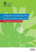 Écologisation de l'enseignement et de la formation techniques et professionnels : guide pratique pour les institutions