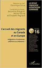 L'accueil des migrants au Canada et en Europe. Intégration et autonomie : cohérence ou antinomie ? : dossier