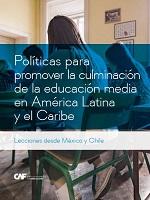 Políticas para promover la culminación de la educación media en América Latina y el Caribe. Lecciones desde México y Chile