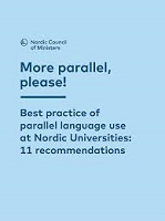 More parallel, please! Best practice of parallel language use at Nordic Universities: 11 recommendations