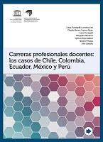 Carreras profesionales docentes: los casos de Chile, Colombia, Ecuador, México y Perú