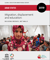 Global education monitoring report, 2019: Arab States: Migration, displacement and education: building bridges, not walls