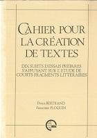Cahier pour la création de textes : dix sujets d'essais préparés s'appuyant sur l'étude de courts fragments littéraires