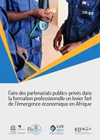 Faire des partenariats publics-privés dans la formation professionnelle un levier fort de l'émergence économique en Afrique : synthèse des travaux de l'atelier régional de partage et de renforcement mutuel sur les partenariats publics-privés dans la formation professionnelle en Afrique, Dakar, 19-21 mars 2018