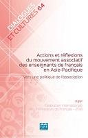 n° 64 - 2018 - Actions et réflexions du mouvement associatif des enseignants de français en Asie-Pacifique : vers une politique de l'association