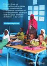 Etat des lieux sur l'offre et les mécanismes institutionnels relatifs à l'éducation coranique et à l'enseignement islamique dans les pays d'Afrique de l'Ouest et du Centre : analyse régionale