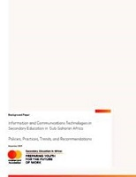 Information and communications technologies in secondary education in Sub-Saharan Africa: policies, practices, trends, and recommendations