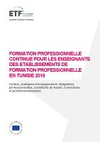 Formation professionnelle continue pour les enseignants des établissements de formation professionnelle en Tunisie 2018 : culture, pratiques d'enseignement, obligations professionnelles, conditions de travail, convictions et professionnalisation