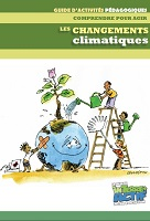 Comprendre pour agir : les changements climatiques. Guide d'activités pédagogiques