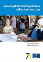 Promoting child-friendly approaches in the area of migration - Standards, guidance and current practices (2019)