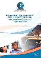 Education inclusive et de qualité pour tous en Francophonie : défis, priorités et perspectives pour l'après 2015