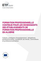 Formation professionnelle continue pour les enseignants des établissements de formation professionnelle : culture, pratiques d'enseignement, obligations professionnelles, conditions de travail, convictions et professionnalisationle en Algérie