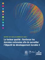 Rapport 2017 sur les données de l'ODD 4. Le facteur qualité : renforcer les données nationales afin de surveiller l'Objectif de développement durable 4