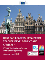 How can leadership support teacher development careers? ET2020 Working group schools peer learning activity : Antwerp, May 2019