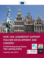 How can leadership support teacher development careers? ET2020 Working group schools peer learning activity : Antwerp, May 2019