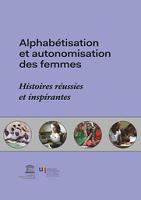 Alphabétisation et autonomisation des femmes : histoires réussies et inspirantes