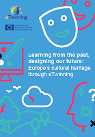Learning from the past, designing our future: Europe's cultural heritage through eTwinning