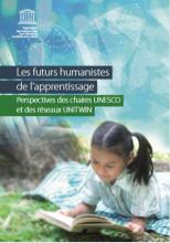 Les futurs humanistes de l'apprentissage : perspectives des chaires UNESCO et des réseaux UNITWIN