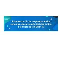 Sistematización de respuesta de sistemas educativos de América latina a la crisis por COVID-19