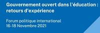 Gouvernement ouvert dans l'éducation : retours d'expérience. Forum politique international en ligne