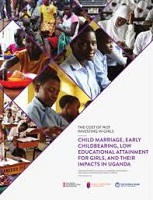 Child marriage, early childbearing, low educational attainment for girls, and their impacts in Uganda
