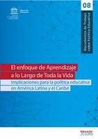 El enfoque de aprendizaje a lo largo de toda la vida: Implicaciones para la política educativa en América Latina y el Caribe