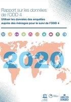 Rapport sur les données de l'ODD 4 : utiliser les données des enquêtes auprès des ménages pour le suivi de l'ODD 4. 2020