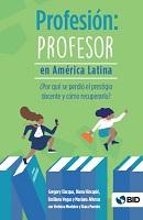 Profesión: profesor en América Latina ¿Por qué se perdió el prestigio docente y cómo recuperarlo?