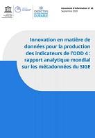 Innovation en matière de données pour la production des indicateurs de l'ODD 4 : rapport analytique mondial sur les métadonnées du SIGE