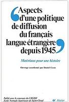 Aspects d'une politique de diffusion du français langue étrangère depuis 1945. Matériaux pour une histoire