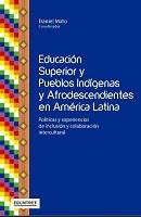 Educación superior y pueblos indígenas y afrodescendientes en América Latina. Políticas y experiencias de inclusión y colaboración intercultural
