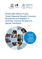 "APCEIU-IBE UNESCO Project ""Global citizenship education curriculum development and integration"" in Cambodia, Colombia, Mongolia and Uganda: final report"