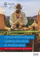 Conocimientos indígenas y políticas educativas en América Latina. Hacia un diálogo de saberes. Segundo informe