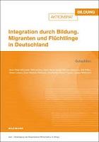 Integration durch Bildung. Migranten und flüchtlinge in Deutschland : gutachten